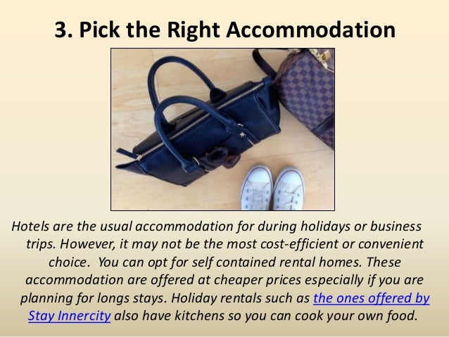 3. Pick the Right Accommodation Hotels are the usual accommodation for during holidays or business trips. However, it may ...