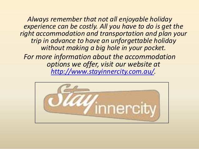 Always remember that not all enjoyable holiday experience can be costly. All you have to do is get the right accommodation...