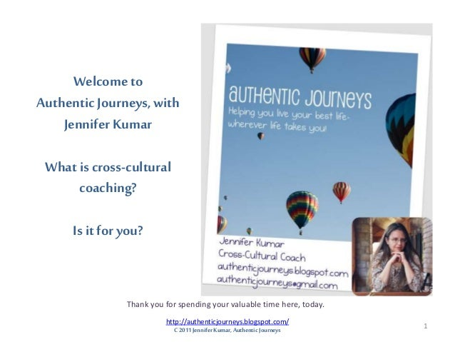 Welcome to Authentic Journeys,with Jennifer Kumar What is cross-cultural coaching? Is it for you? Thank you for spending y...