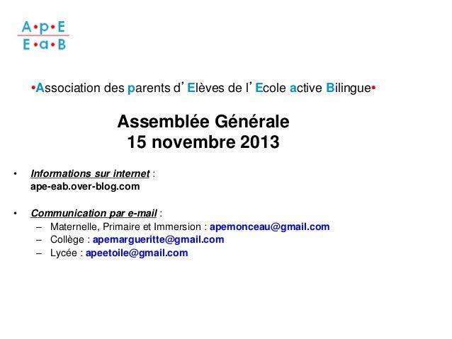 •Association des parents d'Elèves de l'Ecole active Bilingue•  Assemblée Générale 15 novembre 2013 •  Informations sur int...