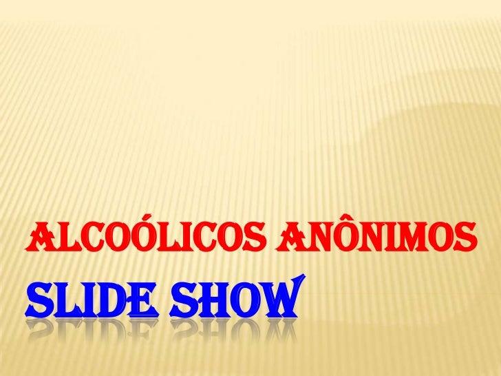 Slide show<br />Alcoólicos Anônimos<br />
