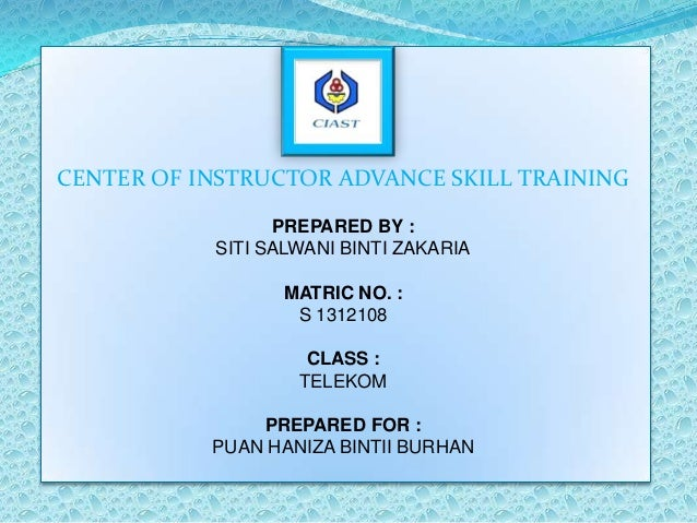 CENTER OF INSTRUCTOR ADVANCE SKILL TRAINING                 PREPARED BY :           SITI SALWANI BINTI ZAKARIA            ...