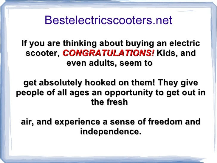 Bestelectricscooters.net If you are thinking about buying an electric scooter,   CONGRATULATIONS!  Kids, and even adults, ...