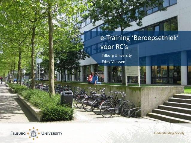 e-Training 'Beroepsethiek'voor RC'sTilburg UniversityEddy Vaassen