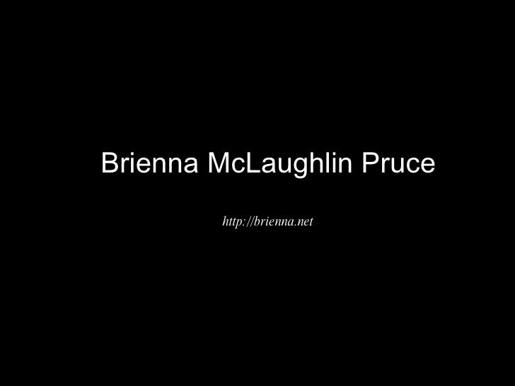 Brienna McLaughlin Pruce http://brienna.net