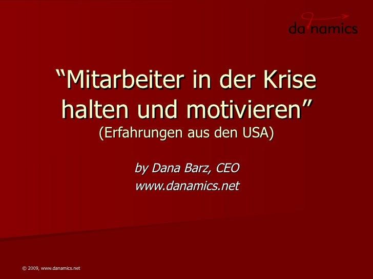 """"""" Mitarbeiter in der Krise halten und motivieren"""" (Erfahrungen aus den USA) by Dana Barz, CEO www.danamics.net"""