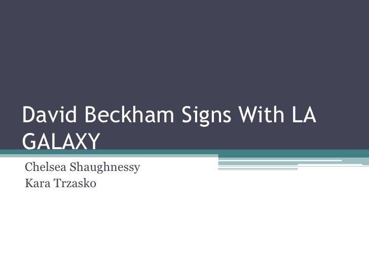 David Beckham Signs With LA GALAXY<br />Chelsea Shaughnessy<br />Kara Trzasko<br />
