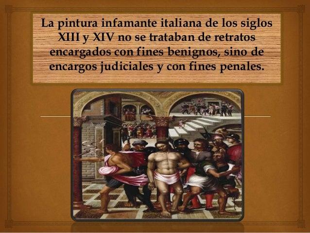 La pintura infamante italiana de los siglos XIII y XIV no se trataban de retratos encargados con fines benignos, sino de e...