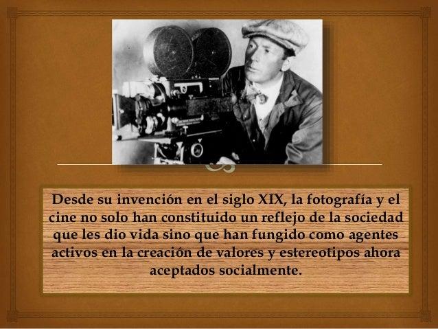 Desde su invención en el siglo XIX, la fotografía y el cine no solo han constituido un reflejo de la sociedad que les dio ...