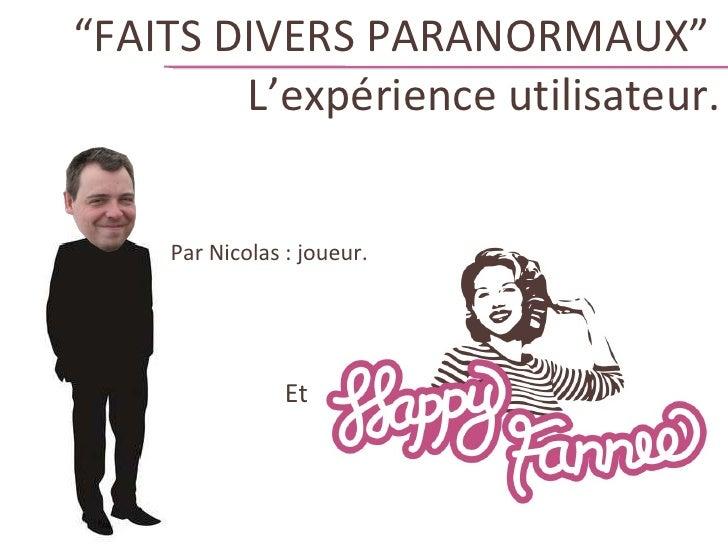 """"""" FAITS DIVERS PARANORMAUX""""  L'expérience utilisateur. Par Nicolas : joueur. Et"""