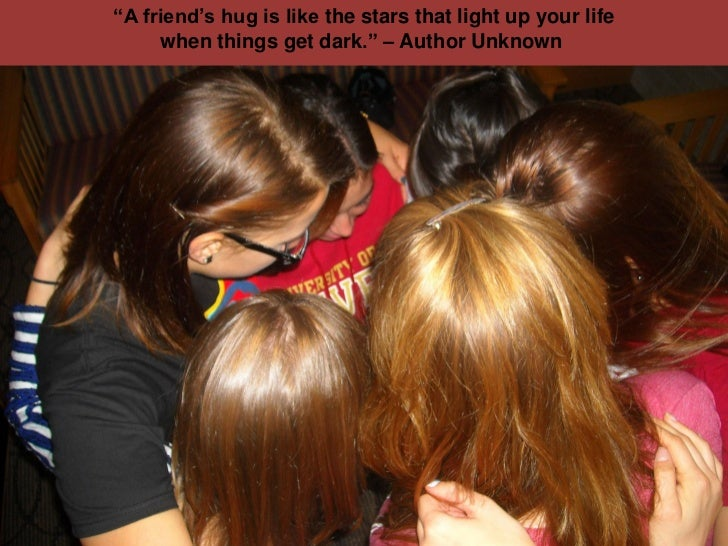 """""""A friend's hug is like the stars that light up your life     when things get dark."""" – Author Unknown"""