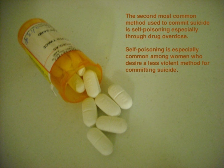 The second most commonmethod used to commit suicideis self-poisoning especiallythrough drug overdose.Self-poisoning is esp...