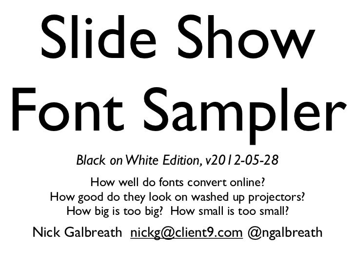 Slide ShowFont Sampler      Black on White Edition, v2012-05-28        How well do fonts convert online?  How good do they...