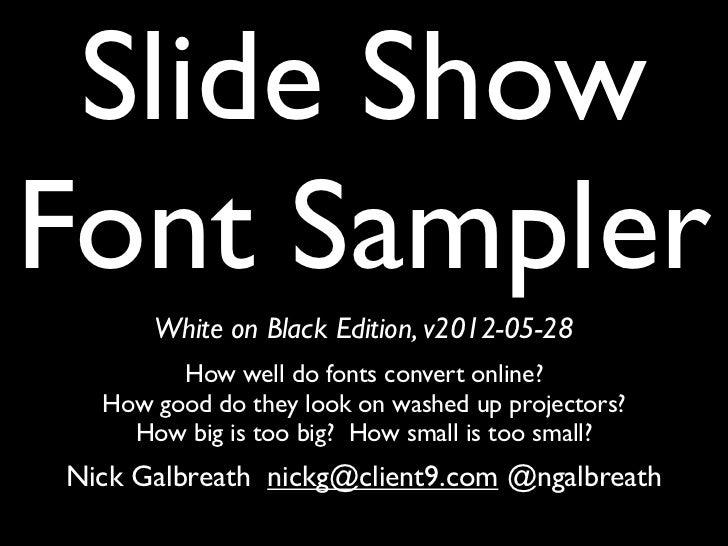 Slide ShowFont Sampler      White on Black Edition, v2012-05-28        How well do fonts convert online?  How good do they...