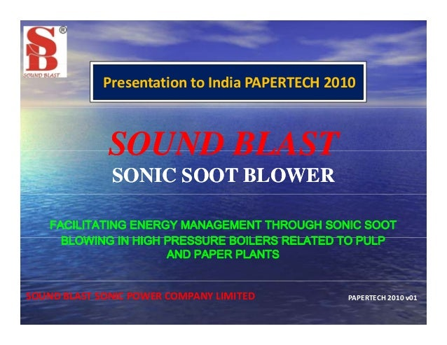 PresentationtoIndiaPAPERTECH2010SOUND BLASTSOUND BLASTSOUND BLASTSOUND BLASTSONIC SOOT BLOWERSONIC SOOT BLOWERFACILITA...