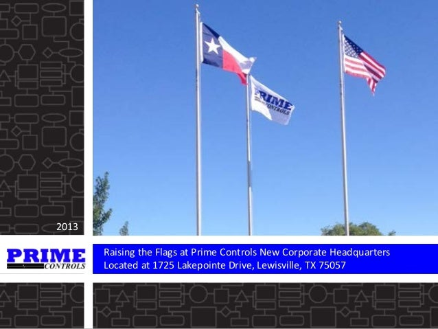2013 Raising the Flags at Prime Controls New Corporate Headquarters Located at 1725 Lakepointe Drive, Lewisville, TX 75057