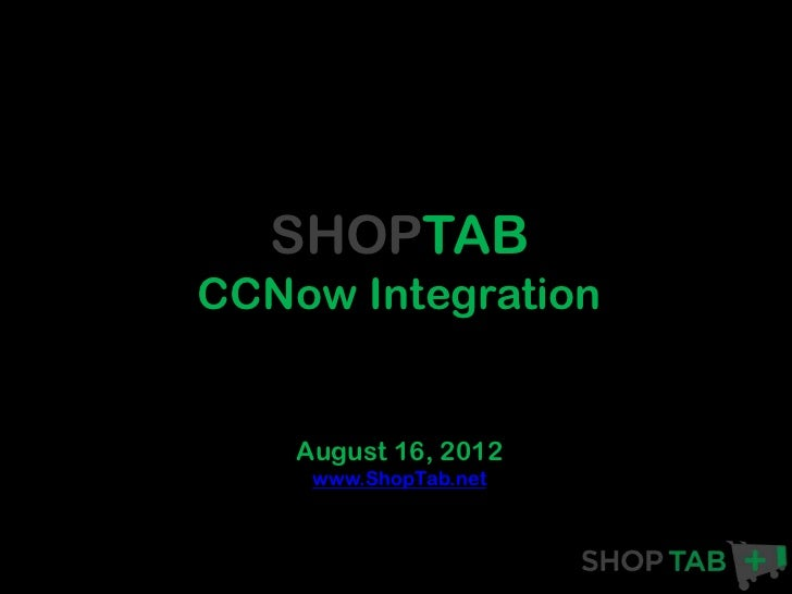 SHOPTABCCNow Integration    August 16, 2012     www.ShopTab.net