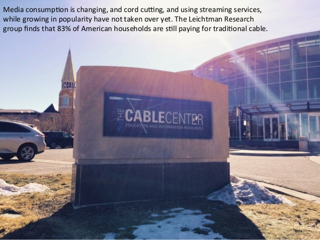 Media  consump.on  is  changing,  and  cord  cu3ng,  and  using  streaming  services,     while  ...