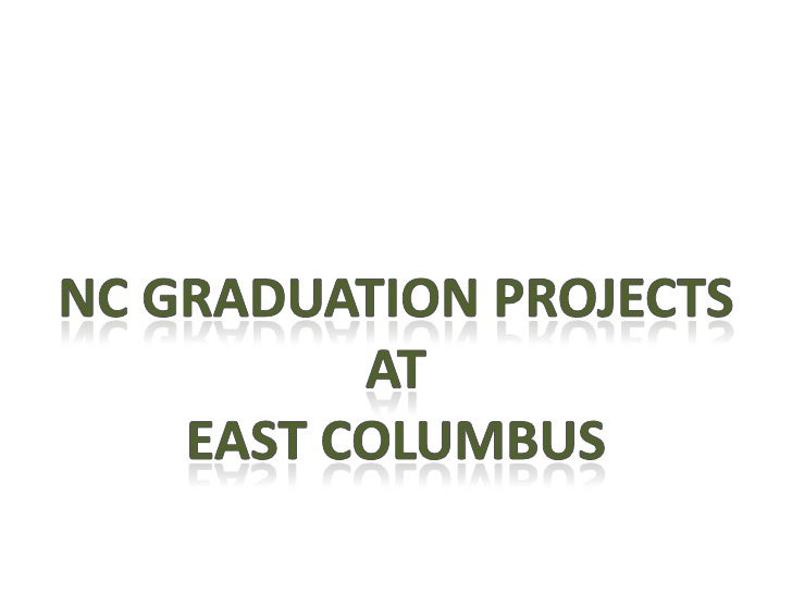 NC Graduation Projects<br />At<br />East Columbus<br />
