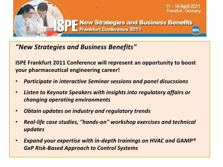"""New Strategies and Business Benefits""ISPE Frankfurt 2011 Conference will represent an opportunity to boostyour pharmaceut..."