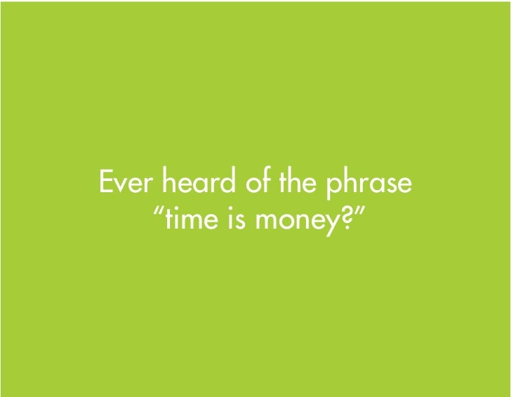 """Ever heard of the phrase     """"time is money?"""""""