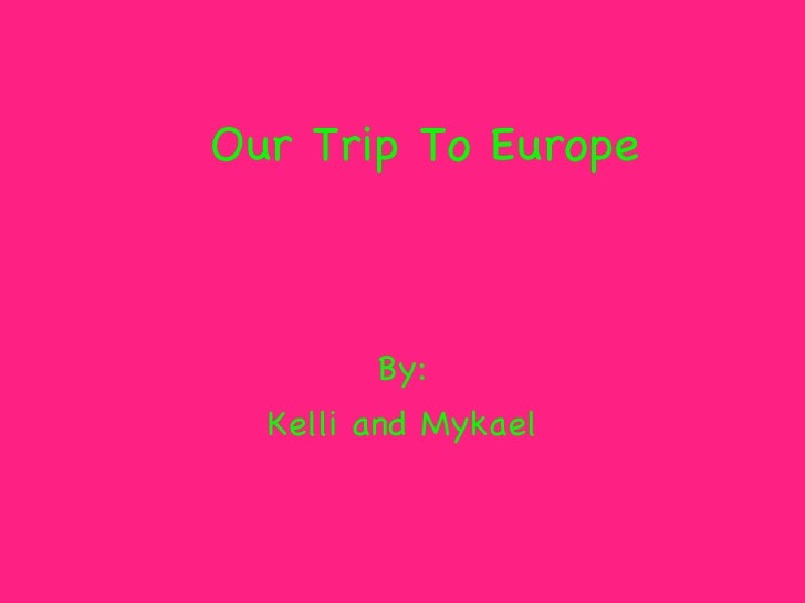Our Trip To Europe By: Kelli and Mykael