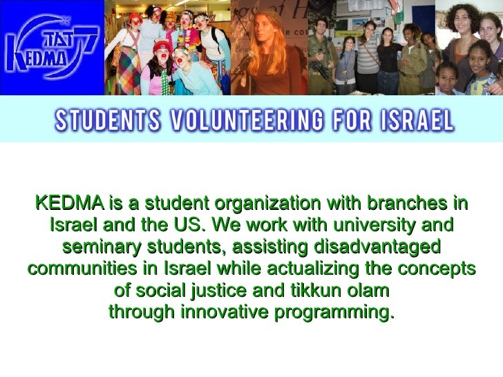 KEDMA is a student organization with branches in Israel and the US. We work with university   and seminary students, assis...