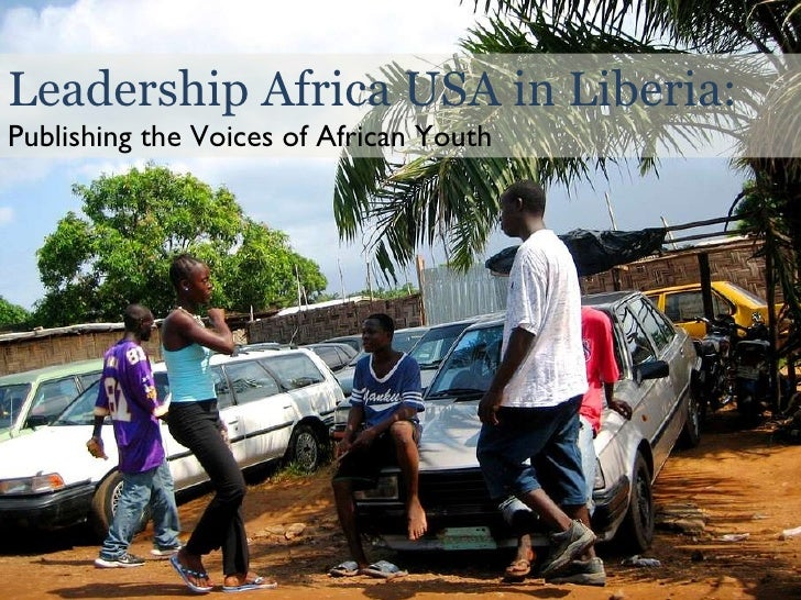 Leadership Africa USA in Liberia: Publishing the Voices of African Youth