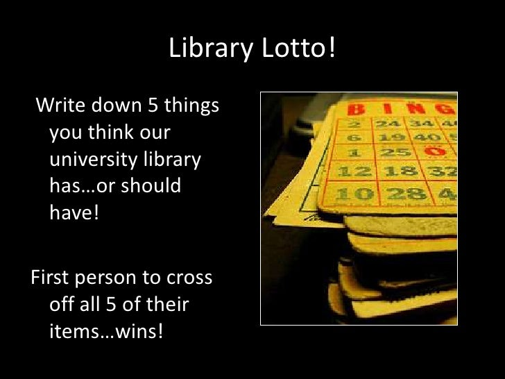 Library Lotto!Write down 5 things you think our university library has…or should have!First person to cross  off all 5 of ...