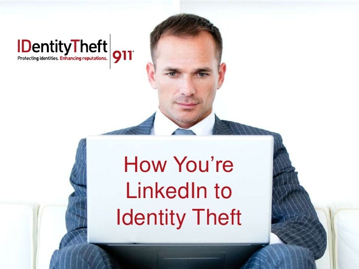 How You're LinkedIn toIdentity Theft