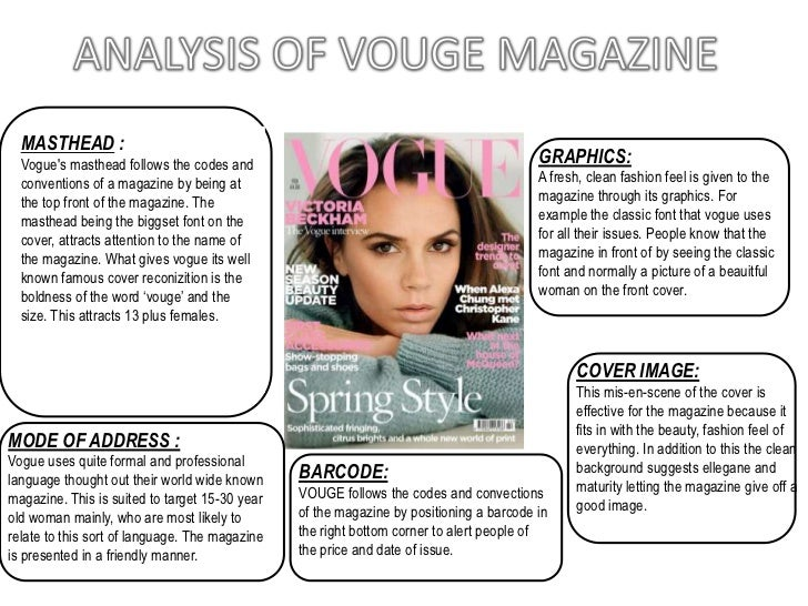 ANALYSIS OF VOUGE MAGAZINE<br />MASTHEAD :<br />Vogue's masthead follows the codes and conventions of a magazine by being ...