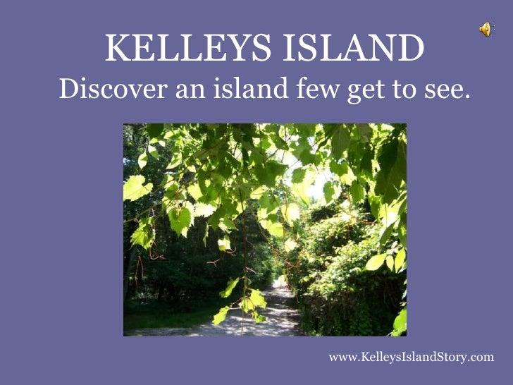 KELLEYS ISLAND<br />Discover an island few get to see.<br />www.KelleysIslandStory.com<br />