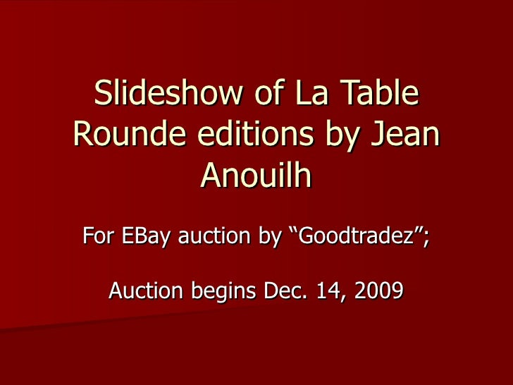 "Slideshow of La Table Rounde editions by Jean Anouilh For EBay auction by ""Goodtradez"";  Auction begins Dec. 14, 2009"