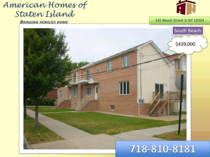 American Homes of Staten IslandBringing families home<br />145 Beach Street SI NY 10304<br />South Beach<br />$439,000<br ...