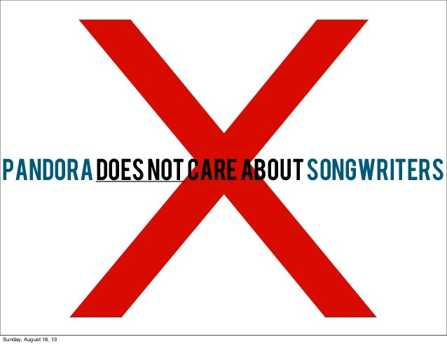 XPANDORADOESNOTCAREABOUTSONGWRITERS Sunday, August 18, 13