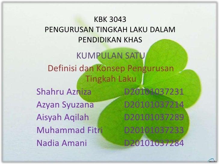 KBK 3043 PENGURUSAN TINGKAH LAKU DALAM        PENDIDIKAN KHAS           KUMPULAN SATU   Definisi dan Konsep Pengurusan    ...