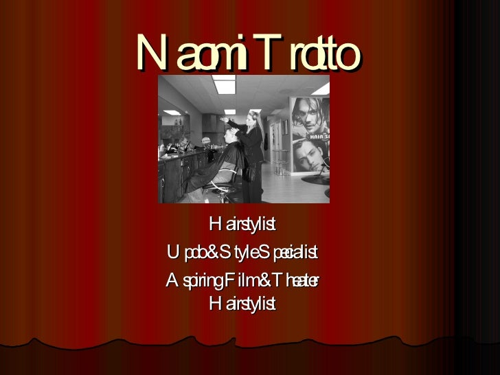 Hairstylist Updo & Style Specialist Aspiring Film & Theater Hairstylist Naomi Trotto