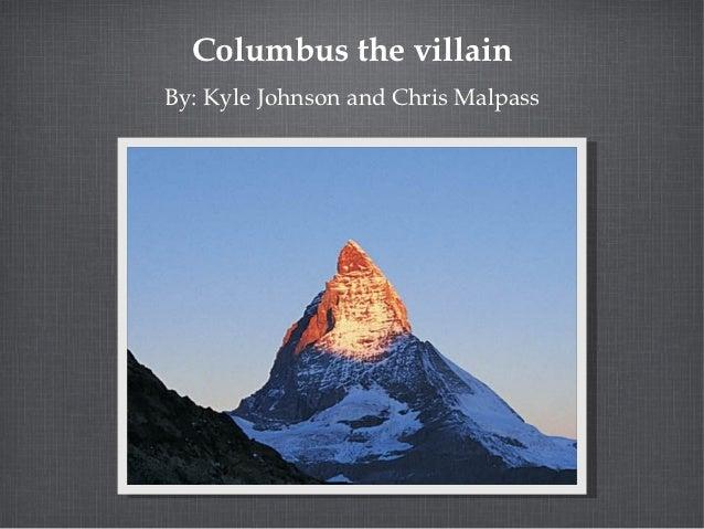 Columbus the villainBy: Kyle Johnson and Chris Malpass
