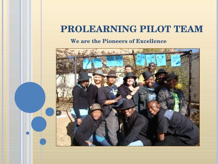 PROLEARNING PILOT TEAM We are the Pioneers of Excellence
