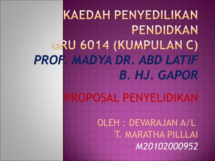 PROPOSAL PENYELIDIKAN OLEH : DEVARAJAN A/L  T. MARATHA PILLLAI M20102000952