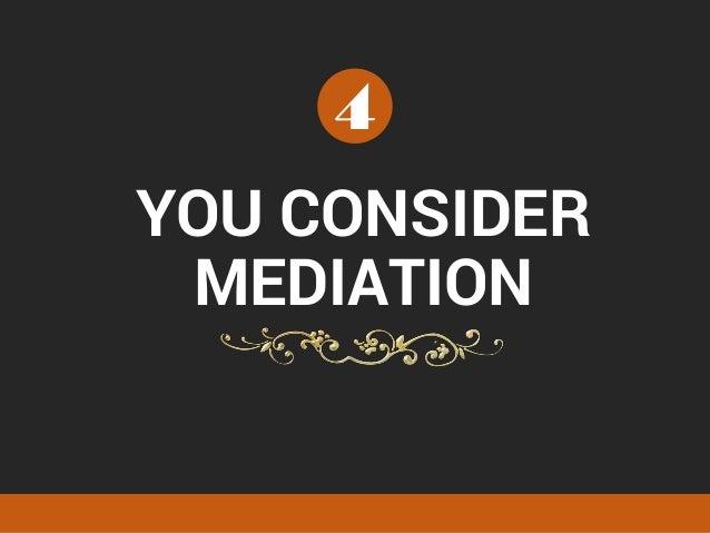 YOU CONSIDER MEDIATION 4