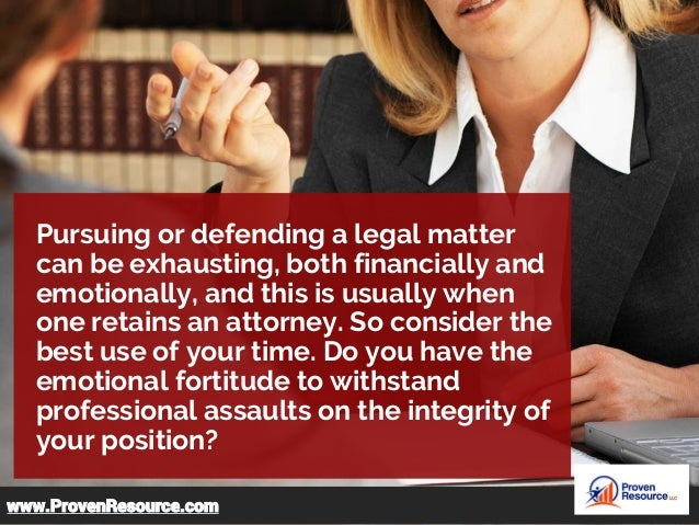 Pursuing or defending a legal matter can be exhausting, both financially and emotionally, and this is usually when one ret...