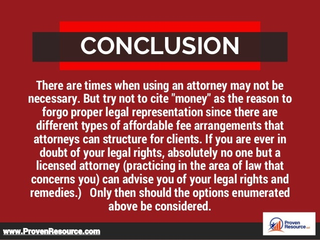 """CONCLUSION There are times when using an attorney may not be necessary. But try not to cite """"money"""" as the reason to forgo..."""