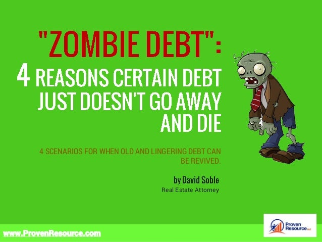 www.ProvenResource.com 4 SCENARIOS FOR WHEN OLD AND LINGERING DEBT CAN BE REVIVED. Real Estate Attorney