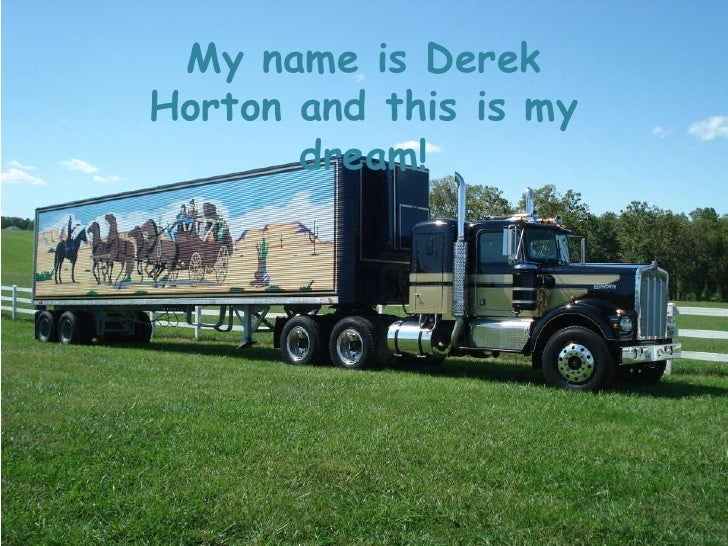 My name is DerekHorton and this is my       dream!