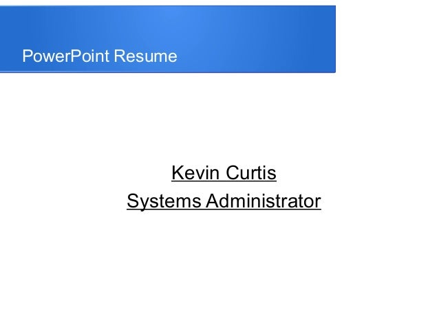 PowerPoint ResumeKevin CurtisSystems Administrator