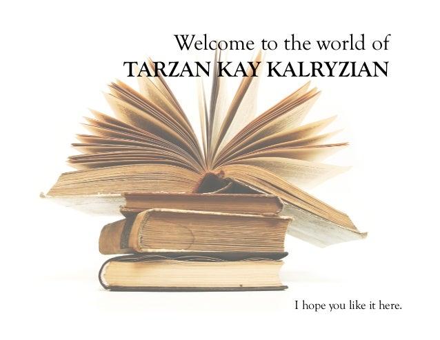 Welcome to the world of TARZAN KAY KALRYZIAN I hope you like it here.