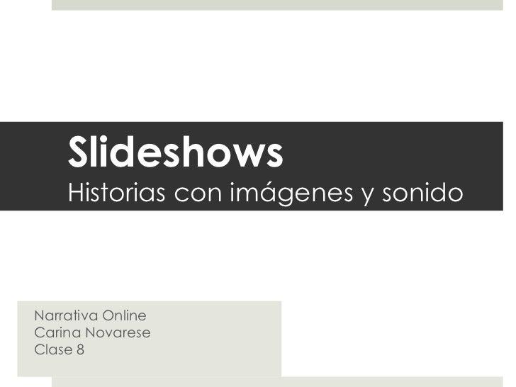 Slideshows    Historias con imágenes y sonidoNarrativa OnlineCarina NovareseClase 8
