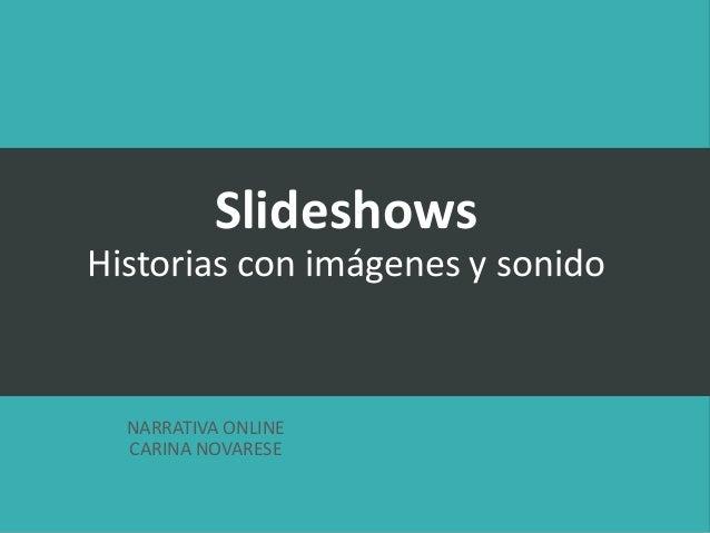 Slideshows Historias con imágenes y sonido NARRATIVA ONLINE CARINA NOVARESE