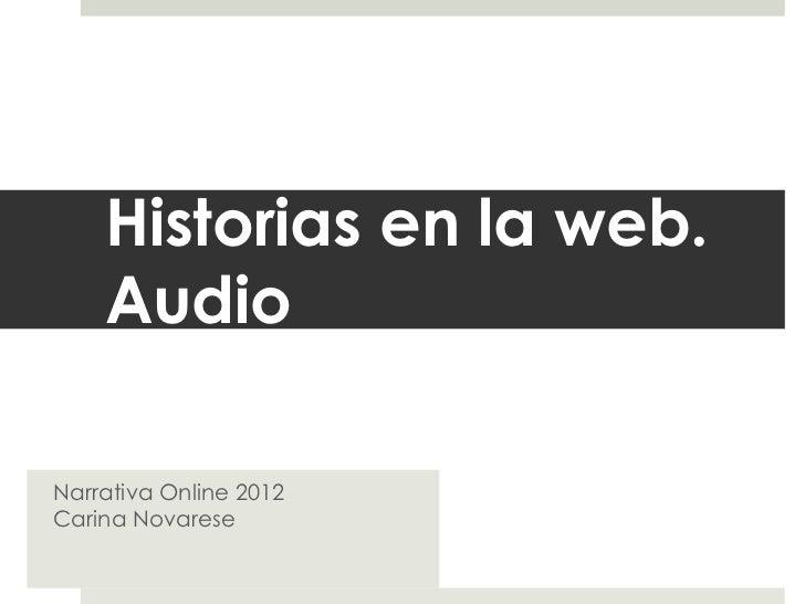Historias en la web.    AudioNarrativa Online 2012Carina Novarese